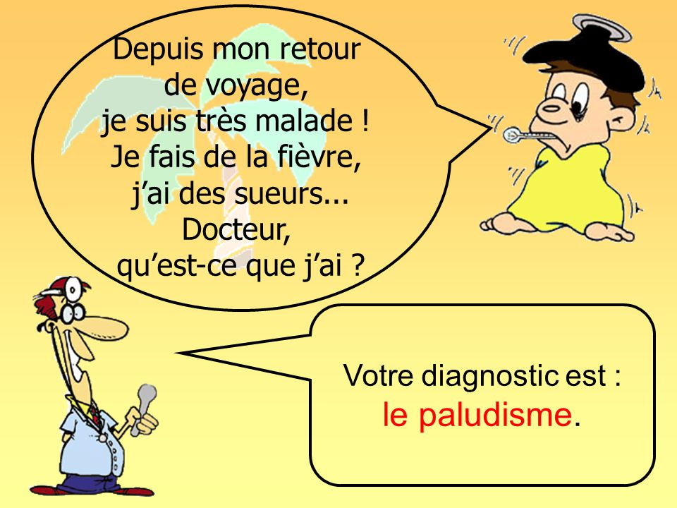 Votre diagnostic est : le paludisme.
