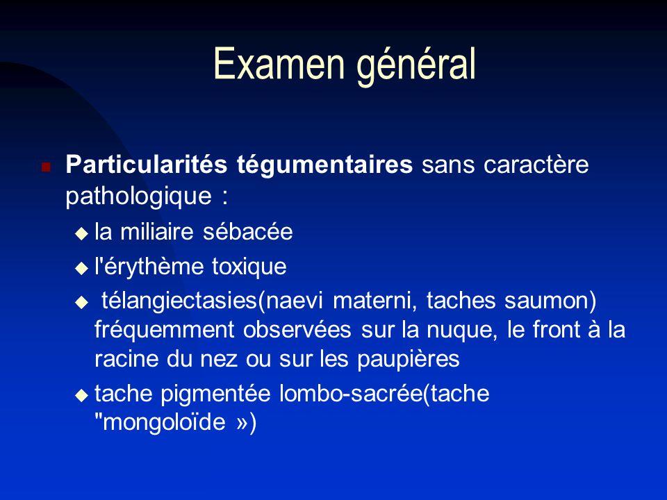 Examen général Particularités tégumentaires sans caractère pathologique : la miliaire sébacée. l érythème toxique.