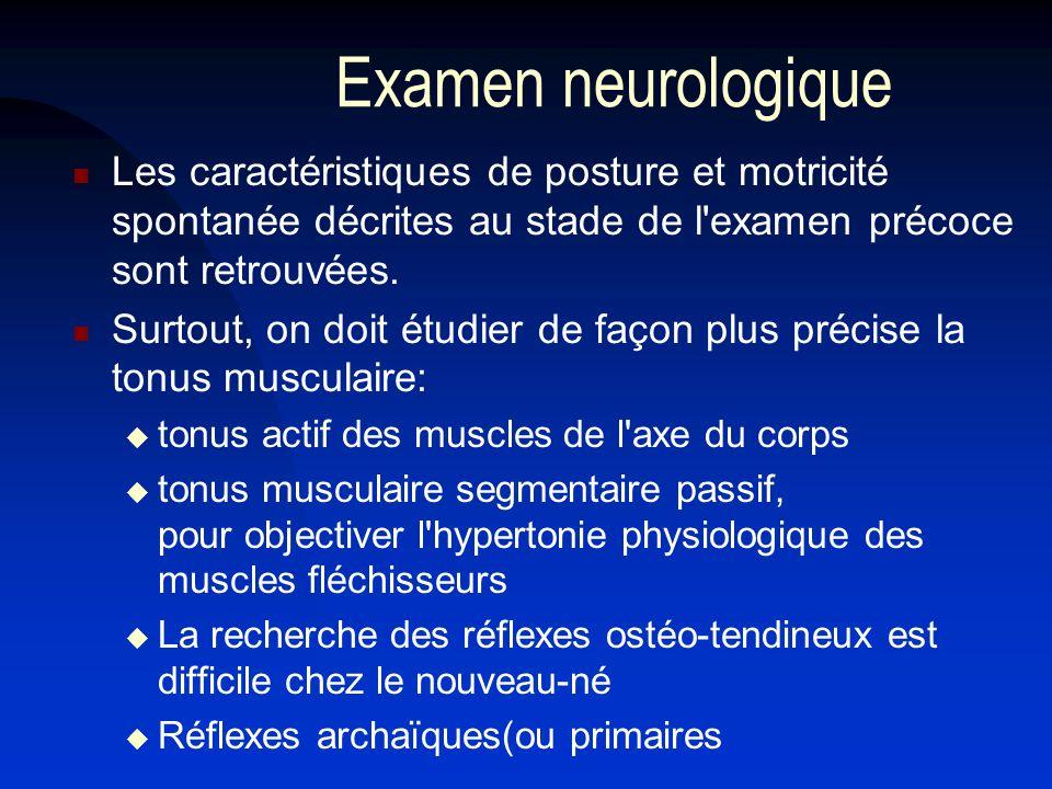 Examen neurologique Les caractéristiques de posture et motricité spontanée décrites au stade de l examen précoce sont retrouvées.