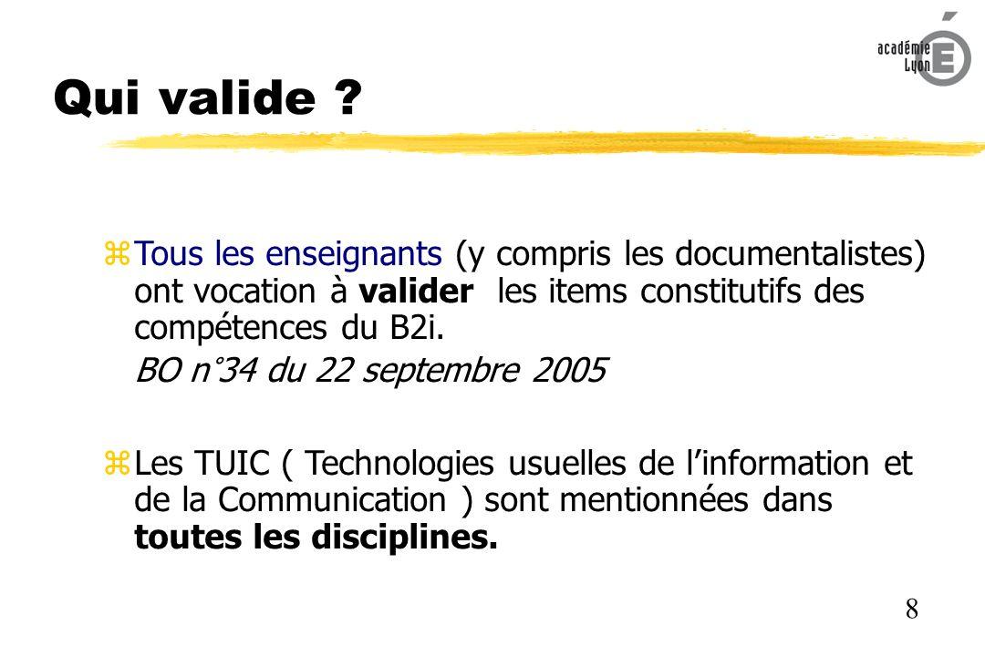 Qui valide Tous les enseignants (y compris les documentalistes) ont vocation à valider les items constitutifs des compétences du B2i.