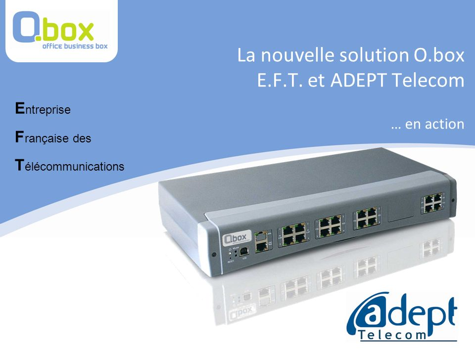 La nouvelle solution O.box E.F.T. et ADEPT Telecom … en action
