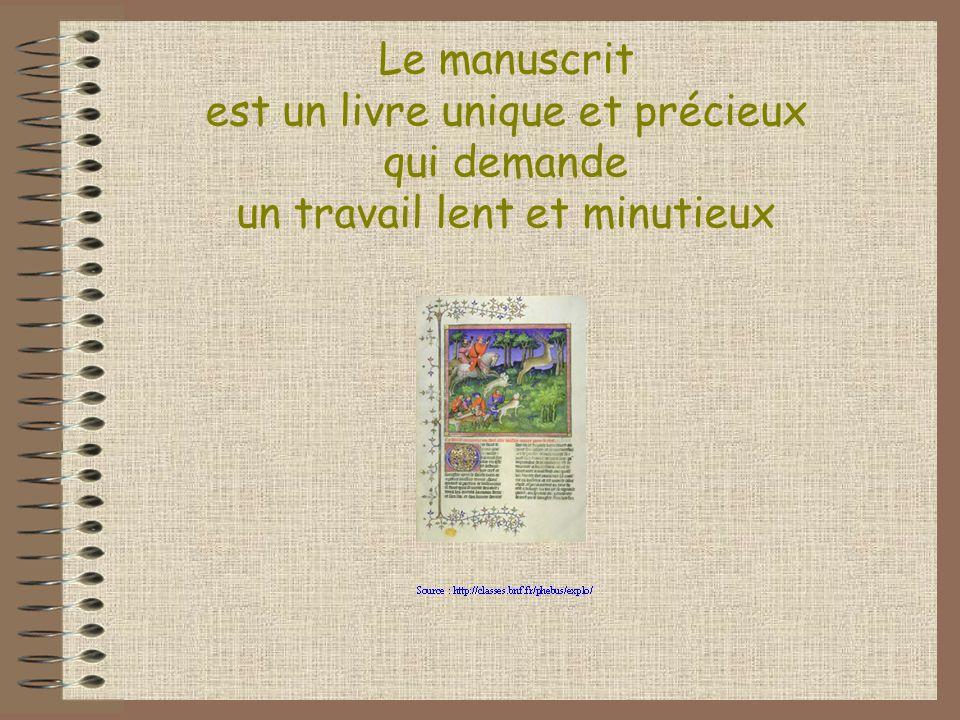 Le manuscrit est un livre unique et précieux qui demande un travail lent et minutieux