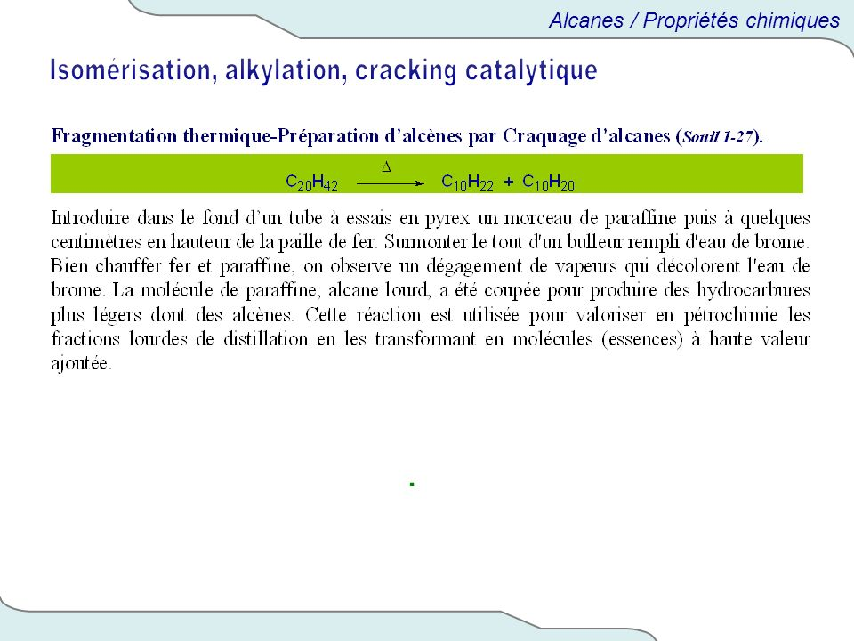 Isomérisation, alkylation, cracking catalytique