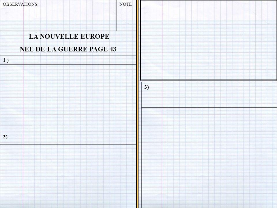 LA NOUVELLE EUROPE NEE DE LA GUERRE PAGE 43 1 ) 3) 2) OBSERVATIONS: