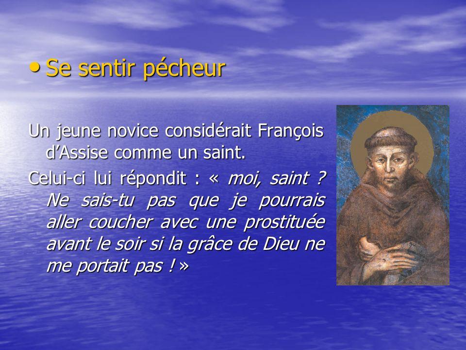 Se sentir pécheur Un jeune novice considérait François d'Assise comme un saint.