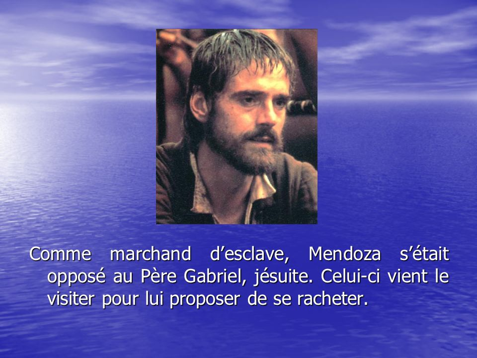 Comme marchand d'esclave, Mendoza s'était opposé au Père Gabriel, jésuite.
