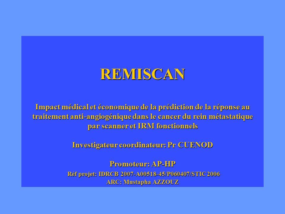 REMISCAN Impact médical et économique de la prédiction de la réponse au traitement anti-angiogénique dans le cancer du rein métastatique par scanner et IRM fonctionnels Investigateur coordinateur: Pr CUENOD Promoteur: AP-HP Réf projet: IDRCB 2007-A00518-45/P060407/STIC 2006 ARC: Mustapha AZZOUZ