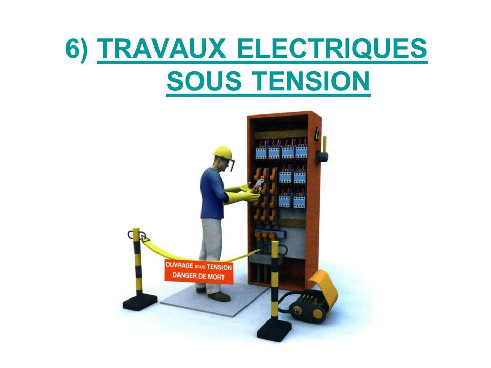 6) TRAVAUX ELECTRIQUES SOUS TENSION