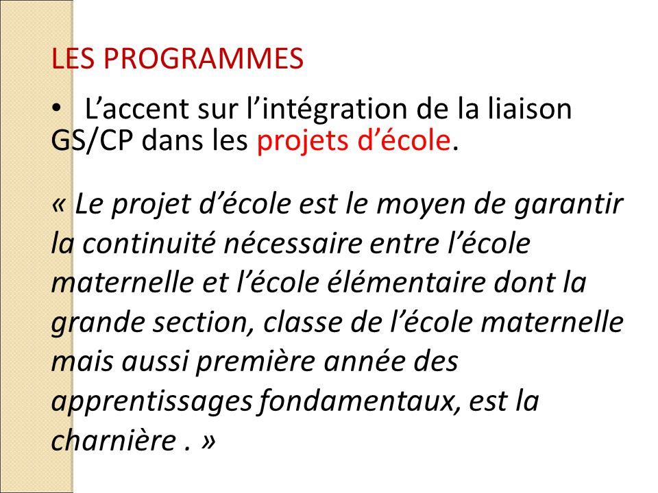 LES PROGRAMMES L'accent sur l'intégration de la liaison GS/CP dans les projets d'école.