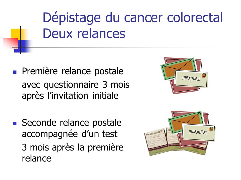 Dépistage du cancer colorectal Deux relances