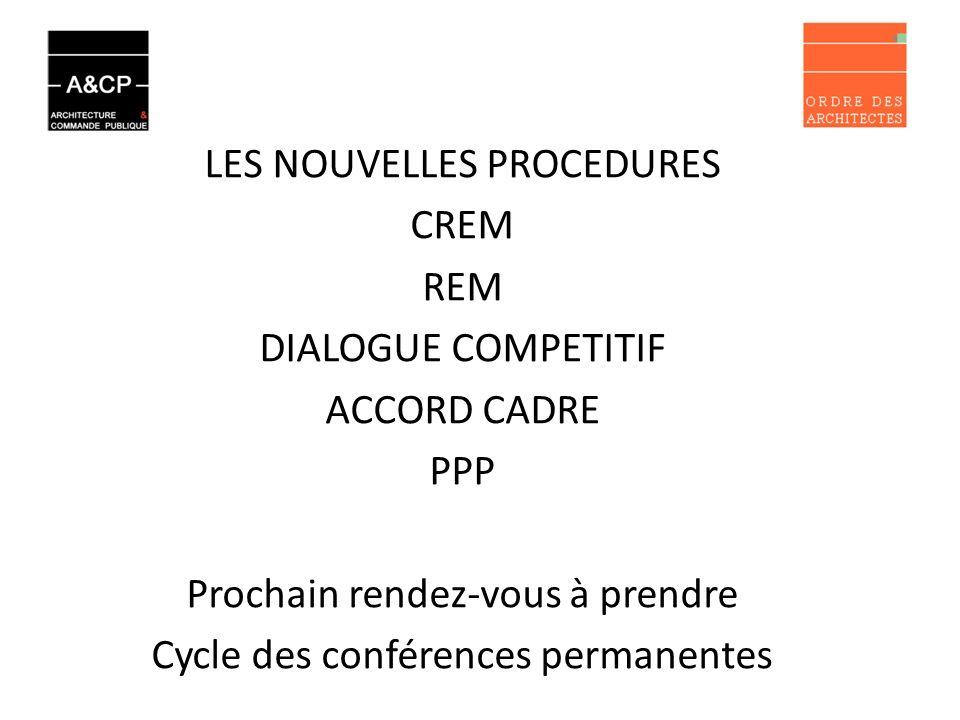 LES NOUVELLES PROCEDURES CREM REM DIALOGUE COMPETITIF ACCORD CADRE PPP Prochain rendez-vous à prendre Cycle des conférences permanentes
