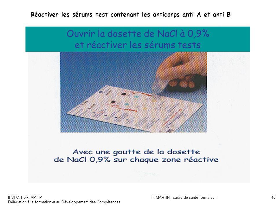 Ouvrir la dosette de NaCl à 0,9% et réactiver les sérums tests