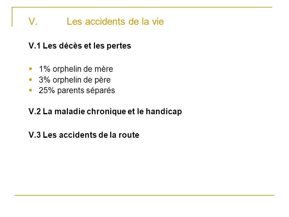 V. Les accidents de la vie