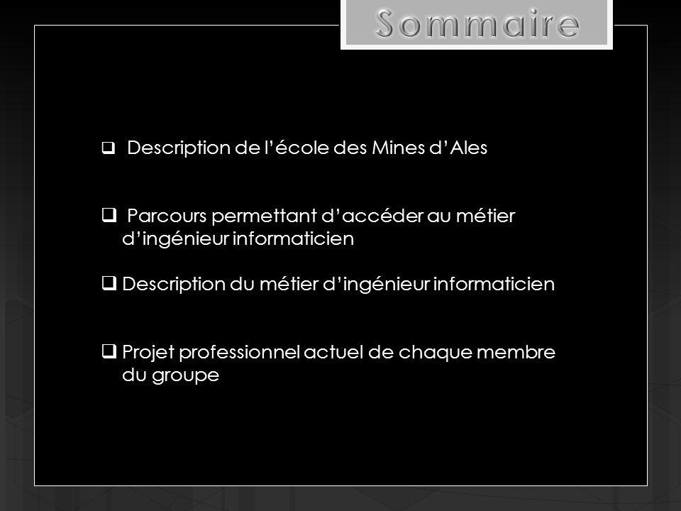 Sommaire Description de l'école des Mines d'Ales. Parcours permettant d'accéder au métier d'ingénieur informaticien.