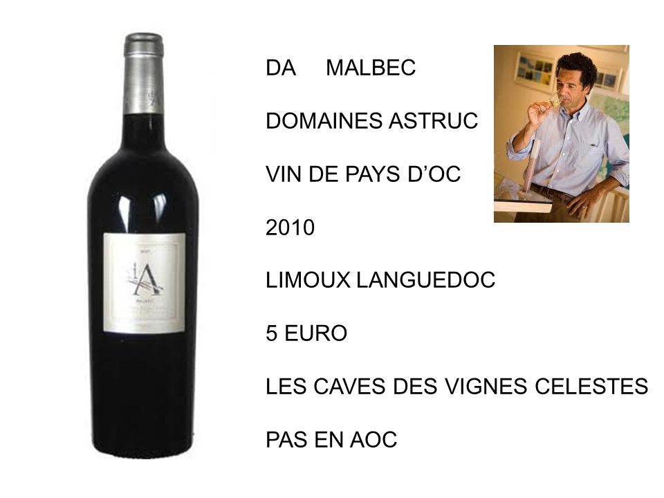 DA MALBEC DOMAINES ASTRUC. VIN DE PAYS D'OC. 2010. LIMOUX LANGUEDOC. 5 EURO. LES CAVES DES VIGNES CELESTES.