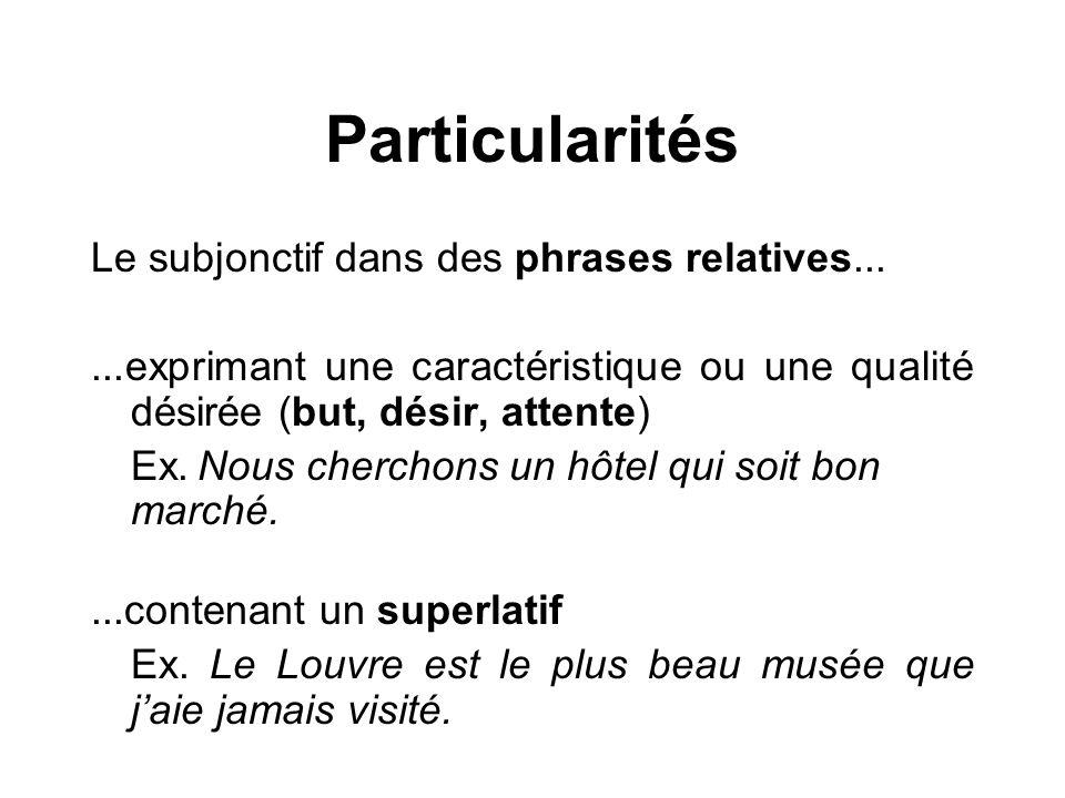 Particularités Le subjonctif dans des phrases relatives...