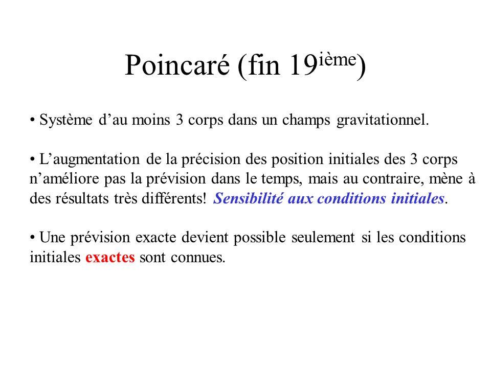 Poincaré (fin 19ième) Système d'au moins 3 corps dans un champs gravitationnel.