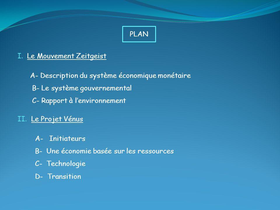 PLAN I. Le Mouvement Zeitgeist. A- Description du système économique monétaire. B- Le système gouvernemental.