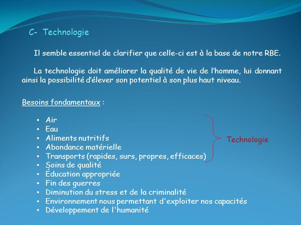 C- Technologie Il semble essentiel de clarifier que celle-ci est à la base de notre RBE.
