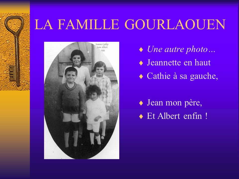 LA FAMILLE GOURLAOUEN Une autre photo… Jeannette en haut