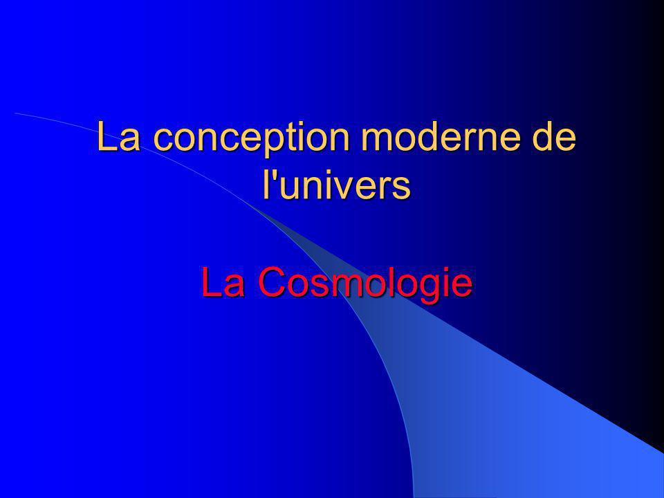 La conception moderne de l univers La Cosmologie