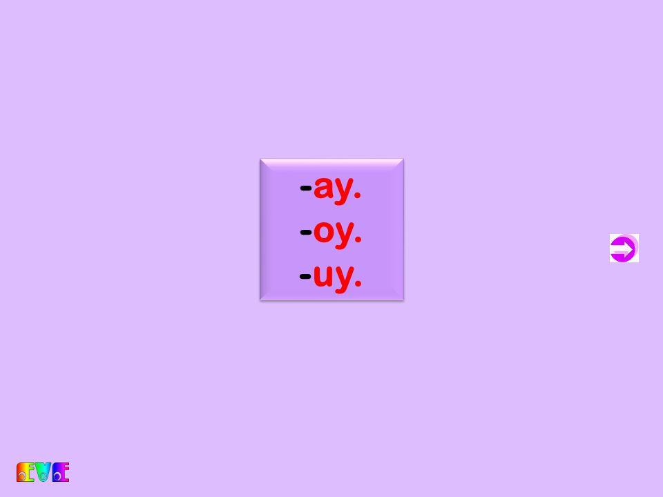 c -ay. -oy. -uy.