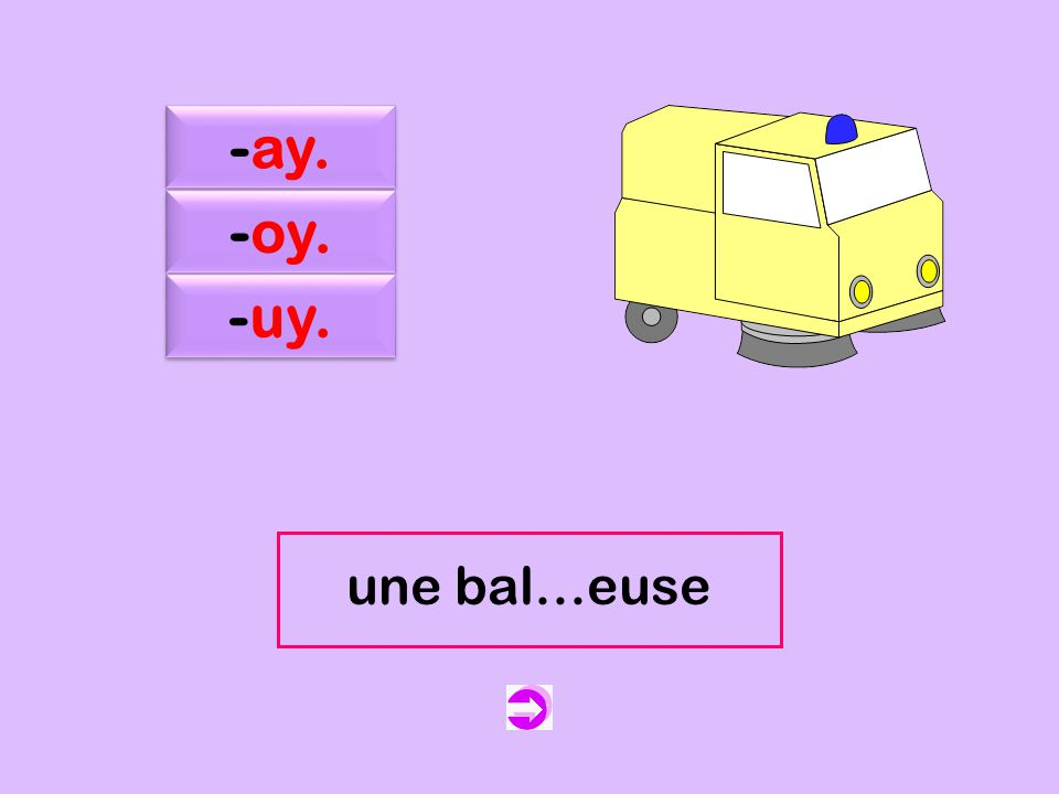 c -ay. -oy. -uy. une bal…euse une balayeuse