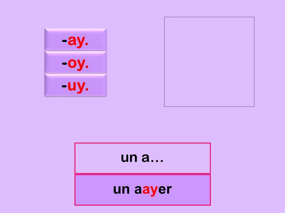 c -ay. -oy. -uy. un a… un aayer