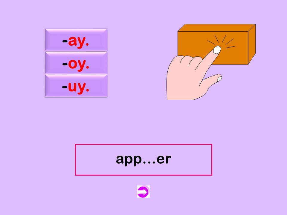 c -ay. -oy. -uy. app…er appuyer