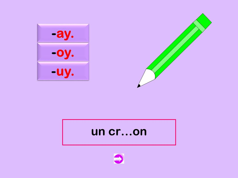 c -ay. -oy. -uy. un cr…on un crayon