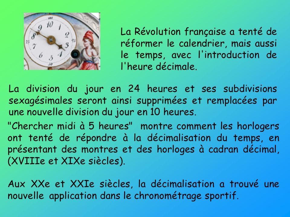 La Révolution française a tenté de réformer le calendrier, mais aussi le temps, avec l introduction de l heure décimale.