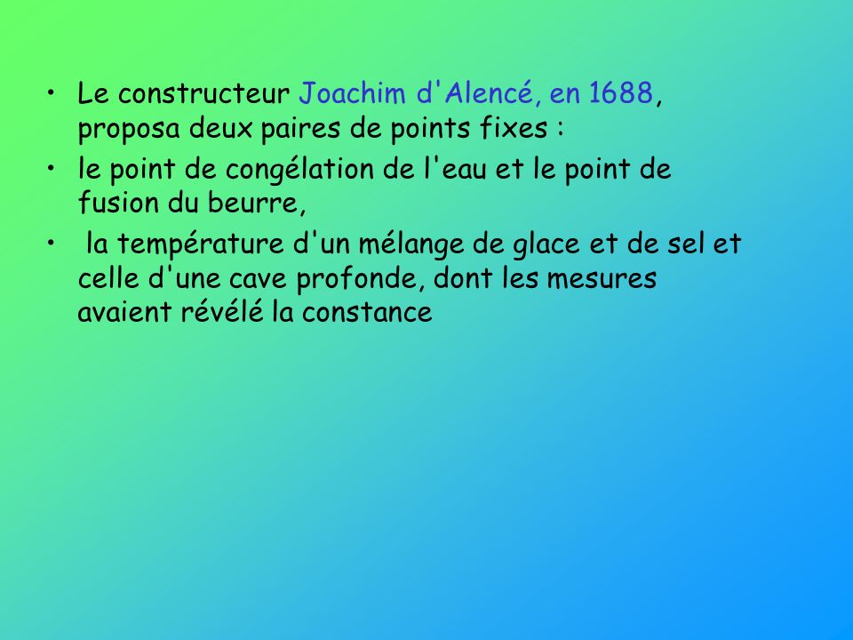 Le constructeur Joachim d Alencé, en 1688, proposa deux paires de points fixes :