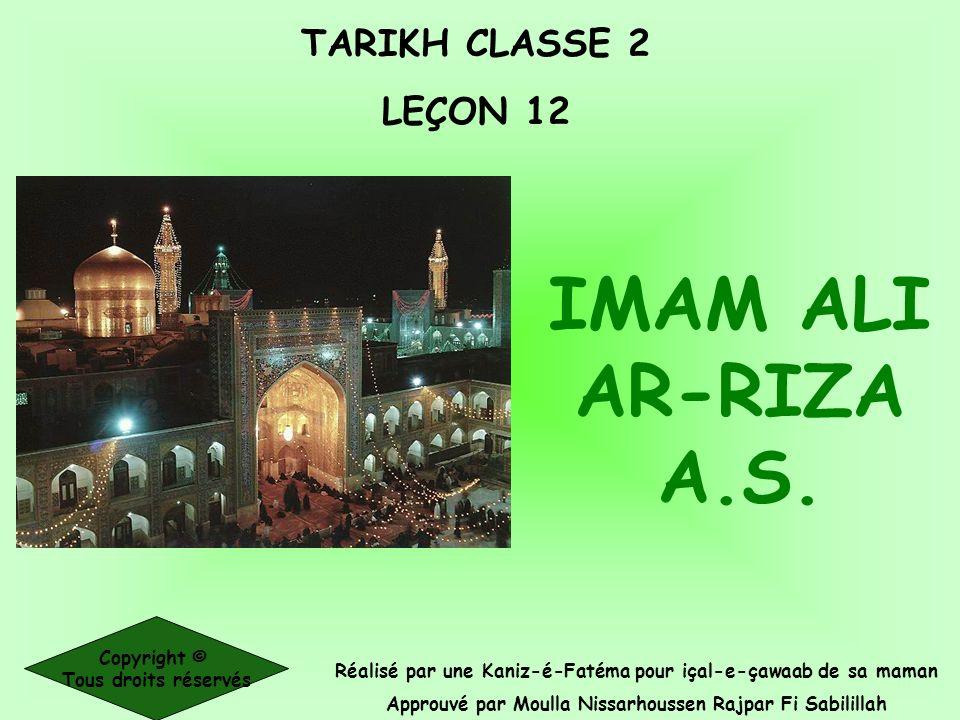 IMAM ALI AR-RIZA A.S. TARIKH CLASSE 2 LEÇON 12 Copyright ©