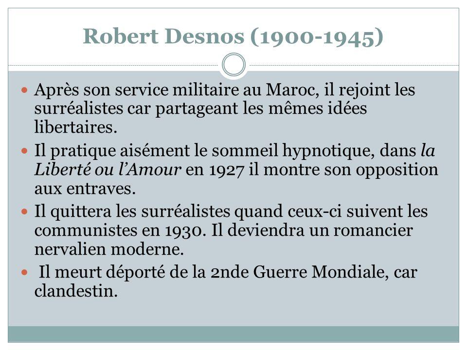 Robert Desnos (1900-1945) Après son service militaire au Maroc, il rejoint les surréalistes car partageant les mêmes idées libertaires.