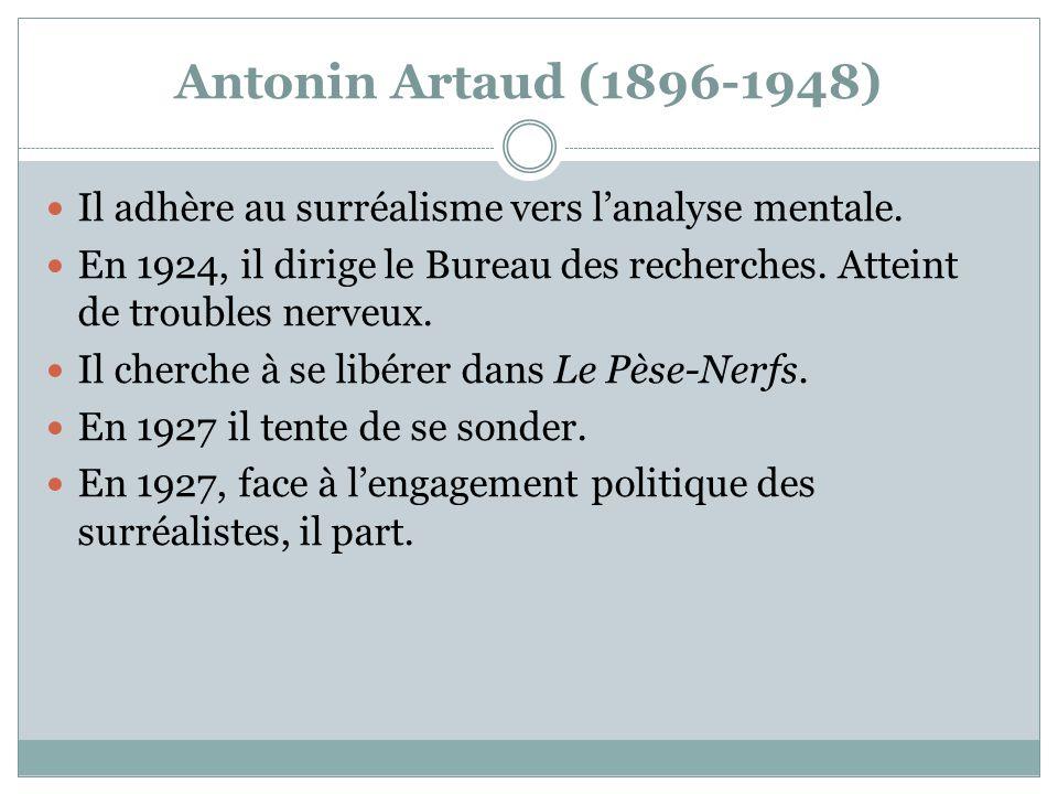 Antonin Artaud (1896-1948) Il adhère au surréalisme vers l'analyse mentale.