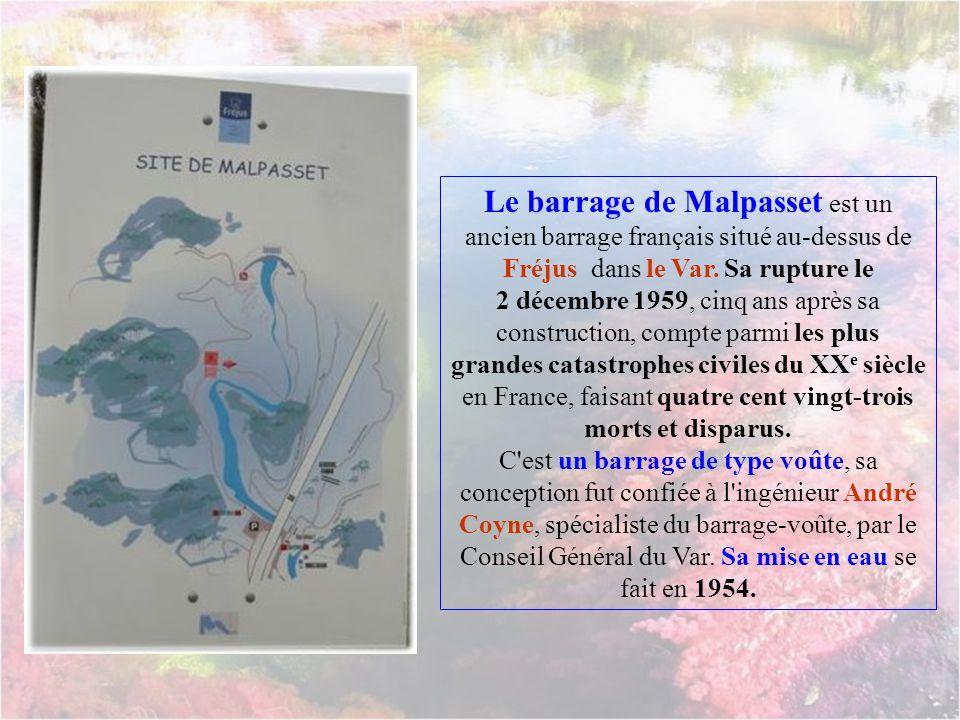 Le barrage de Malpasset est un ancien barrage français situé au-dessus de Fréjus dans le Var. Sa rupture le 2 décembre 1959, cinq ans après sa construction, compte parmi les plus grandes catastrophes civiles du XXe siècle en France, faisant quatre cent vingt-trois morts et disparus.