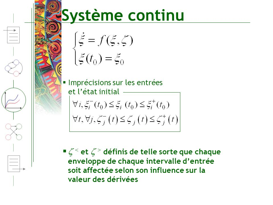 Système continu Imprécisions sur les entrées et l'état initial.