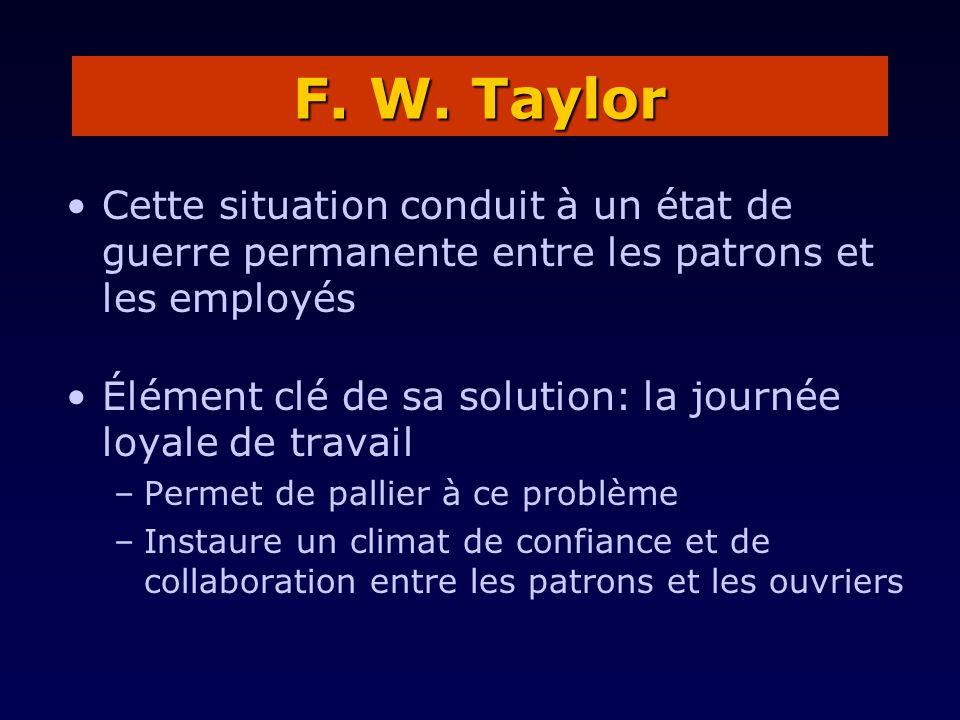 F. W. Taylor Cette situation conduit à un état de guerre permanente entre les patrons et les employés.