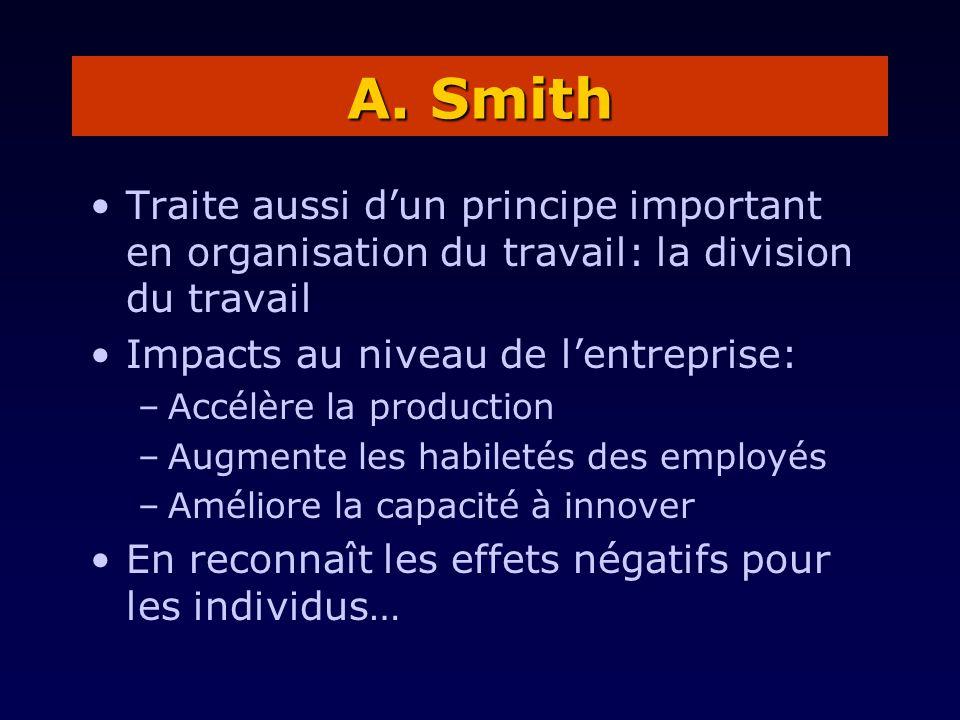 A. Smith Traite aussi d'un principe important en organisation du travail: la division du travail. Impacts au niveau de l'entreprise: