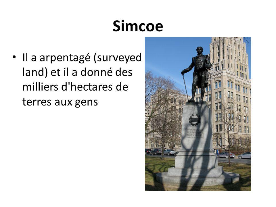 Simcoe Il a arpentagé (surveyed land) et il a donné des milliers d hectares de terres aux gens