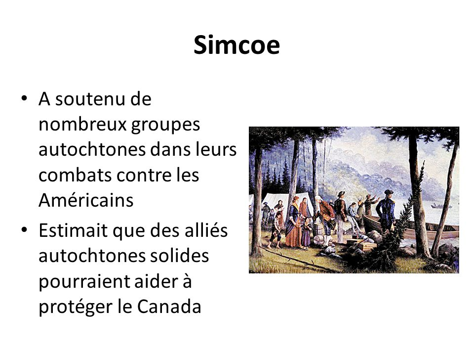 Simcoe A soutenu de nombreux groupes autochtones dans leurs combats contre les Américains.