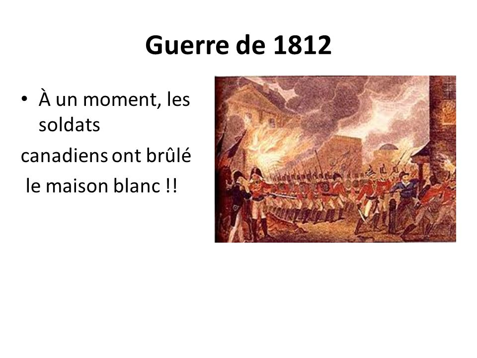 Guerre de 1812 À un moment, les soldats canadiens ont brûlé