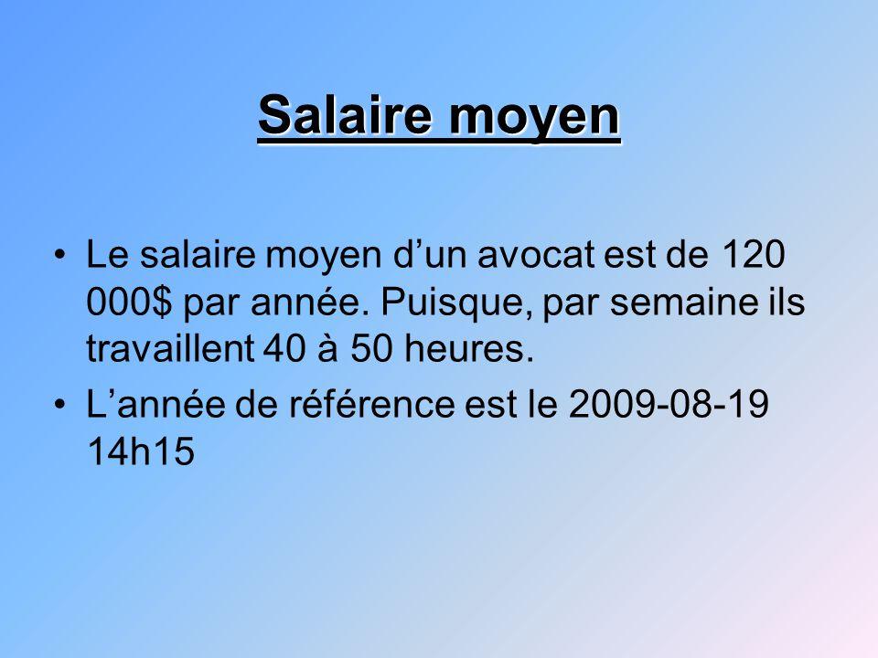 Salaire moyen Le salaire moyen d'un avocat est de 120 000$ par année. Puisque, par semaine ils travaillent 40 à 50 heures.