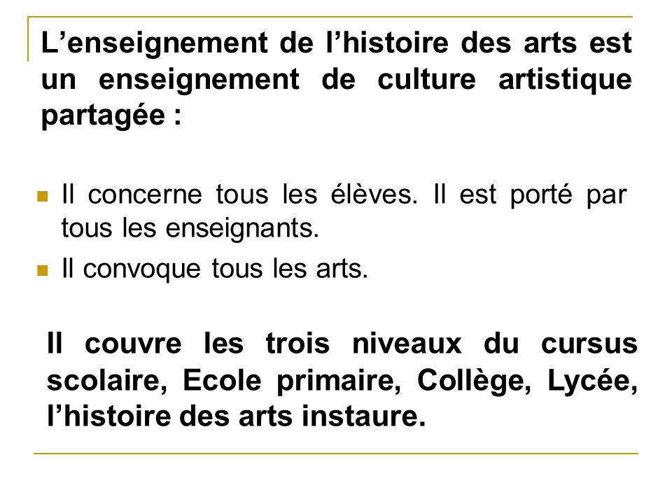 L'enseignement de l'histoire des arts est un enseignement de culture artistique partagée :