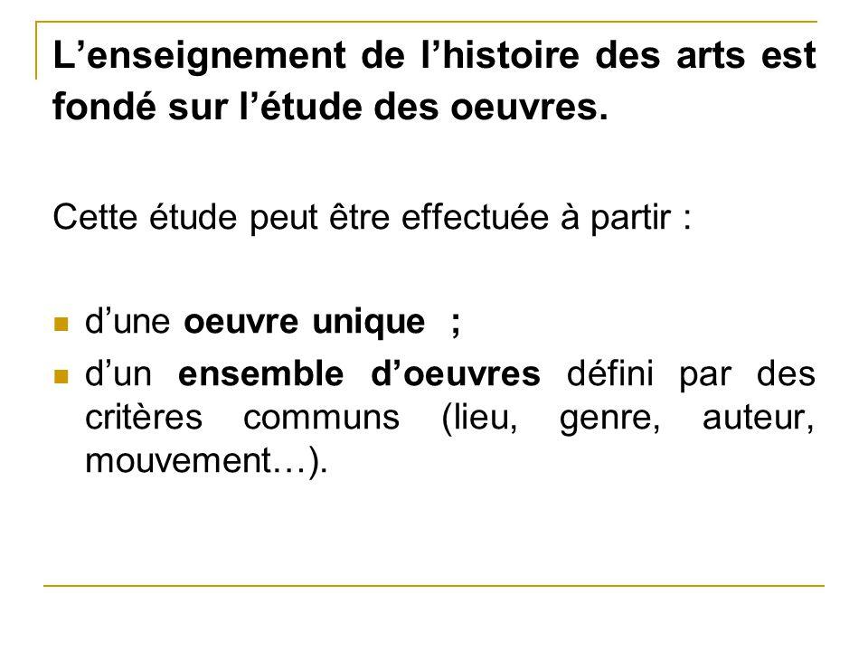 L'enseignement de l'histoire des arts est fondé sur l'étude des oeuvres.