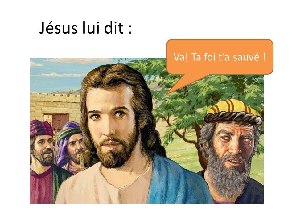 Jésus lui dit : Va! Ta foi t'a sauvé !