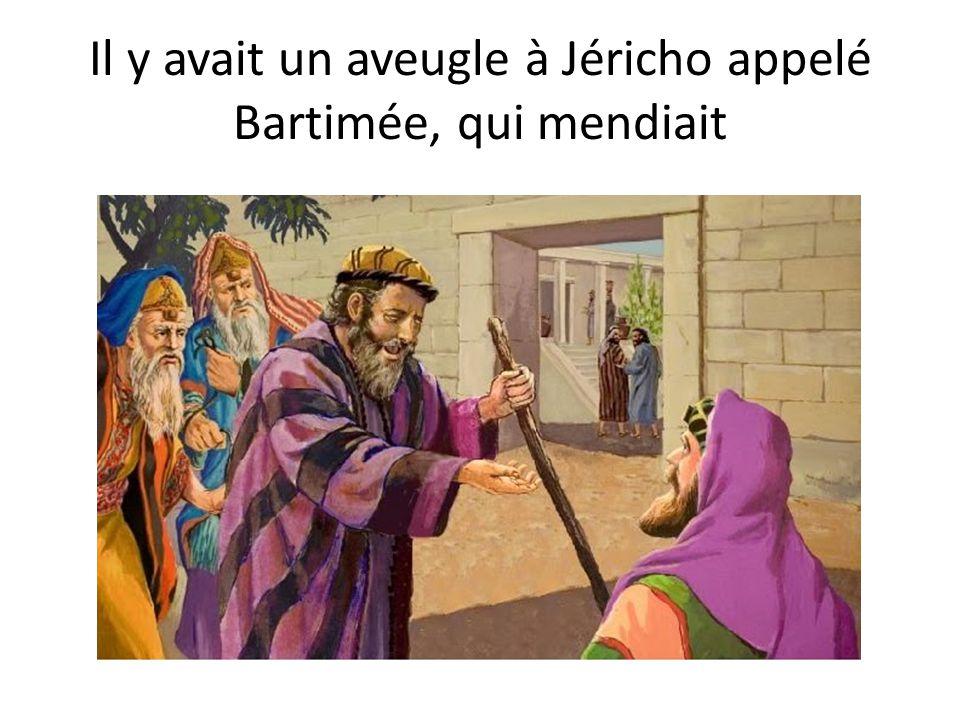 Il y avait un aveugle à Jéricho appelé Bartimée, qui mendiait