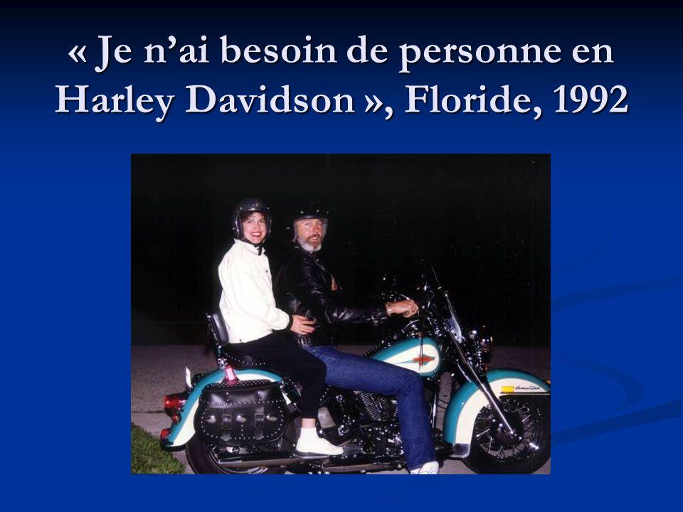 « Je n'ai besoin de personne en Harley Davidson », Floride, 1992
