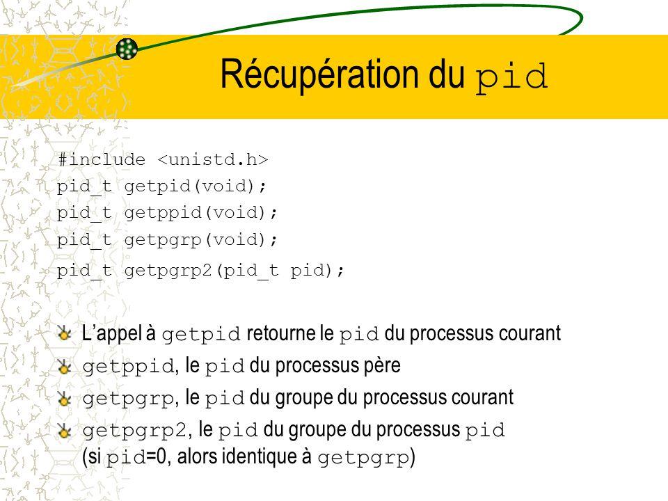 Récupération du pid #include <unistd.h> pid_t getpid(void); pid_t getppid(void); pid_t getpgrp(void);