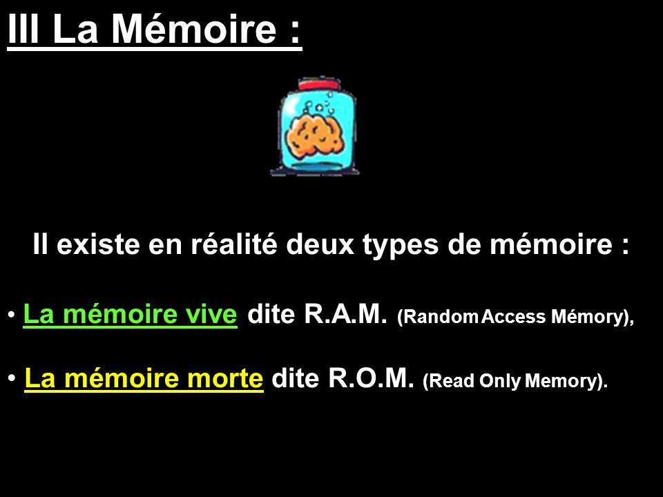 Il existe en réalité deux types de mémoire :